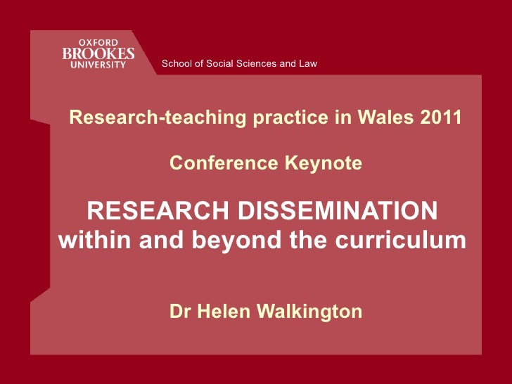 Research-teaching practice in Wales 2011 Conference Keynote RESEARCH DISSEMINATION  within and beyond the curriculum   Dr ...