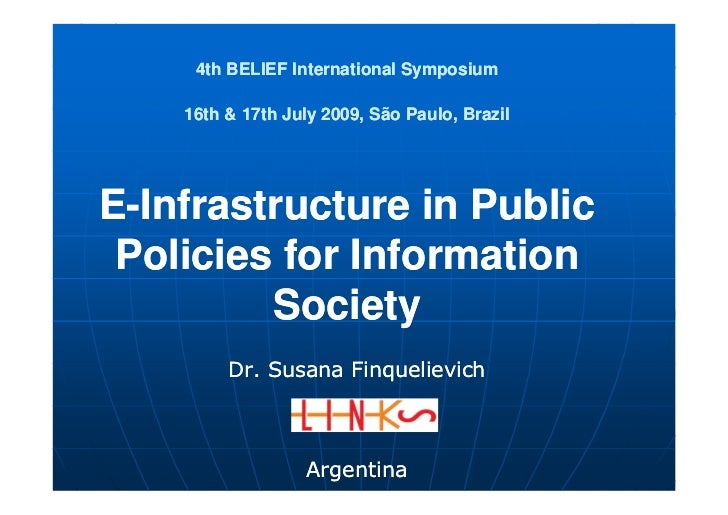 4th BELIEF International Symposium      16th & 17th July 2009, São Paulo, Brazil     E-Infrastructure in Public  Policies ...