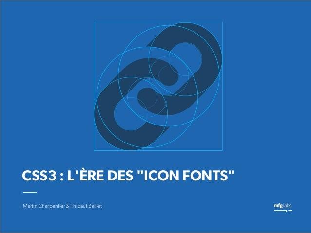 """Martin Charpentier & Thibaut BailletCSS3 : LÈRE DES """"ICON FONTS"""""""