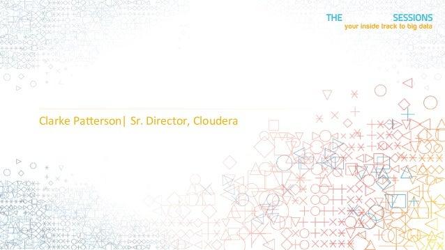 The  Future  of  Data  Management:     The  Enterprise  Data  Hub   Clarke  Pa)erson   Sr.  Dire...