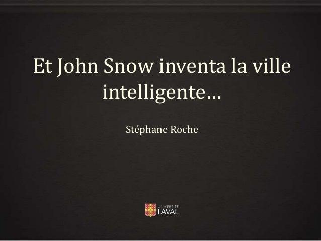 Et John Snow inventa la ville intelligente… Stéphane Roche