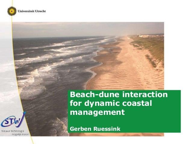 Faculty of Geosciences Faculty of Geosciences Beach-dune interaction for dynamic coastal management Gerben Ruessink
