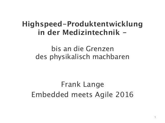 Highspeed-Produktentwicklung in der Medizintechnik - bis an die Grenzen des physikalisch machbaren Frank Lange Embedded me...