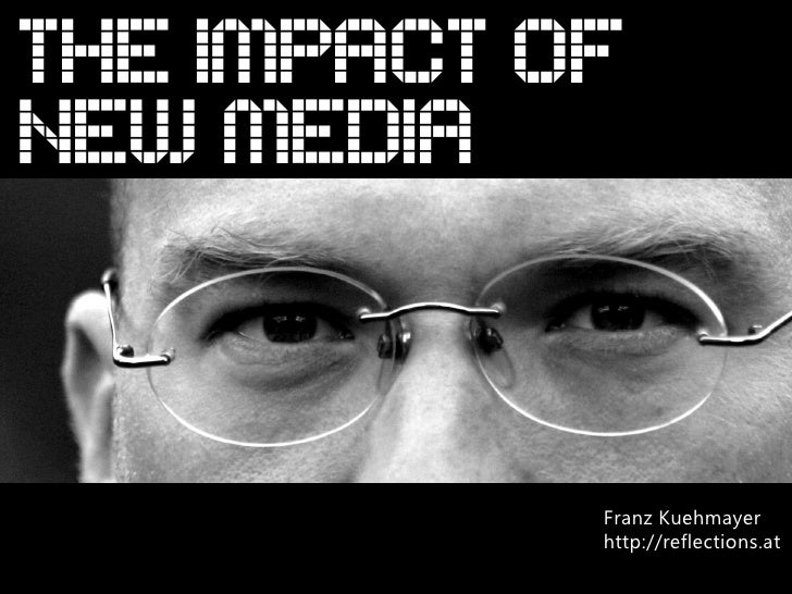 THE IMPACT OF NEW MEDIA               Franz Kuehmayer             http://reflections.at