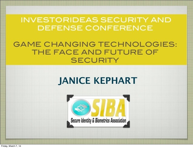 INVESTORIDEAS SECURITY AND DEFENSE CONFERENCE GAME CHANGING TECHNOLOGIES: THE FACE AND FUTURE OF SECURITY  JANICE KEPHART ...