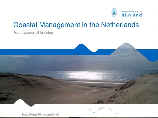 Coastal Management in the Netherlands Four decades of learning JoostVeer@rijnland.net