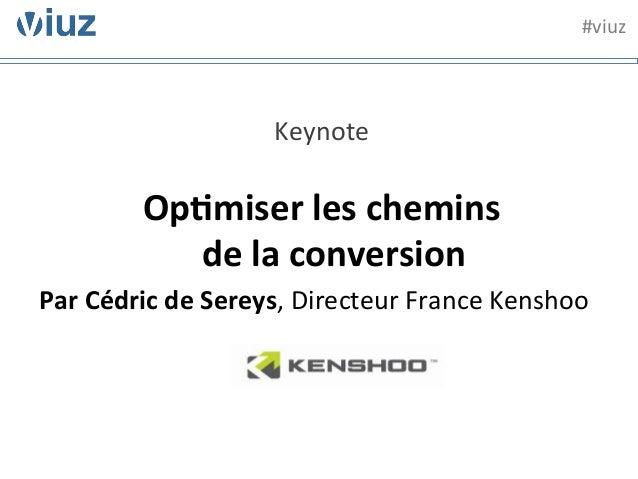 Keynote  Op$miser les chemins  de la conversion Par Cédric de Sereys, Directeur France Kensh...