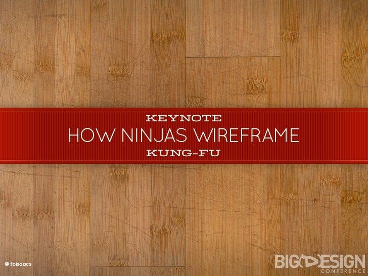 KEYNOTE              HOW NINJAS WIREFRAME                   KUNG-FU     @tbisaacs