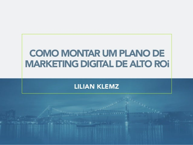 COMO MONTAR UM PLANO DE MARKETING DIGITAL DE ALTO ROi LILIAN KLEMZ