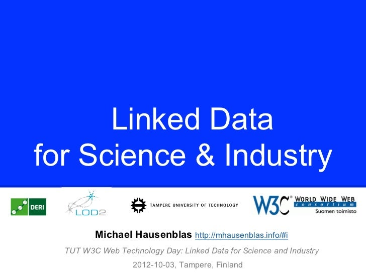 Linked Datafor Science & Industry         Michael Hausenblas http://mhausenblas.info/#i  TUT W3C Web Technology Day: Linke...