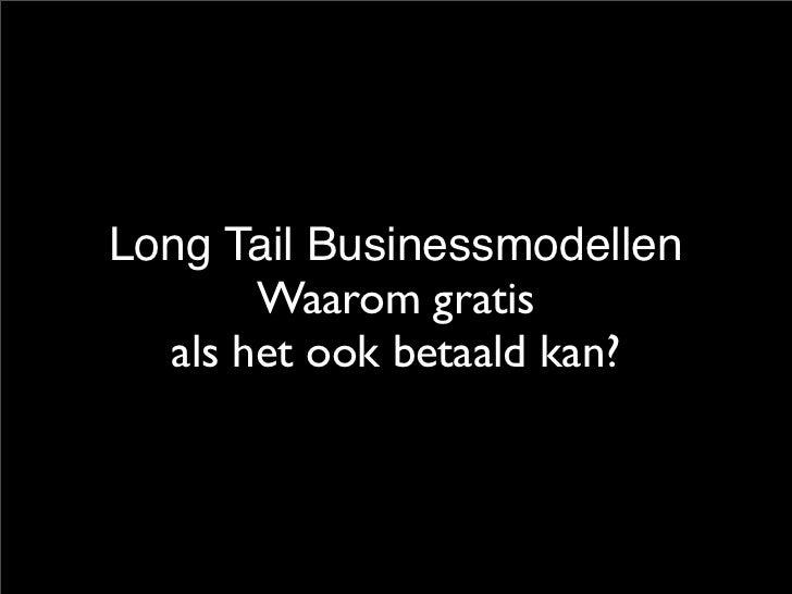 Long Tail Businessmodellen        Waarom gratis   als het ook betaald kan?