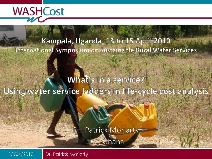 Kampala, Uganda, 13 to 15 April 2010International Symposium on Sustainable Rural Water ServicesWhat's in a service? Using ...