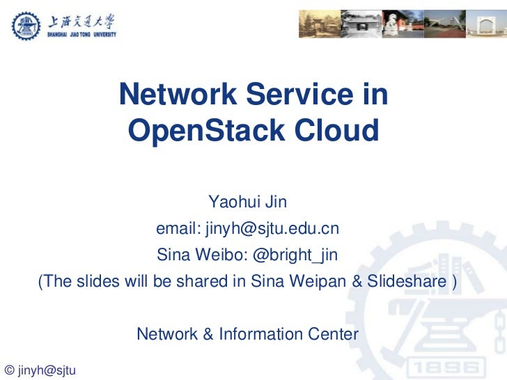 Network Service in               OpenStack Cloud                           Yaohui Jin                    email: jinyh@sjtu...
