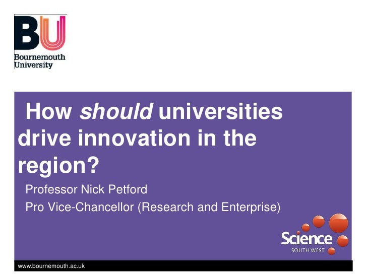 How should universities drive innovation in the region?<br />Professor Nick Petford<br />Pro Vice-Chancellor (Research and...