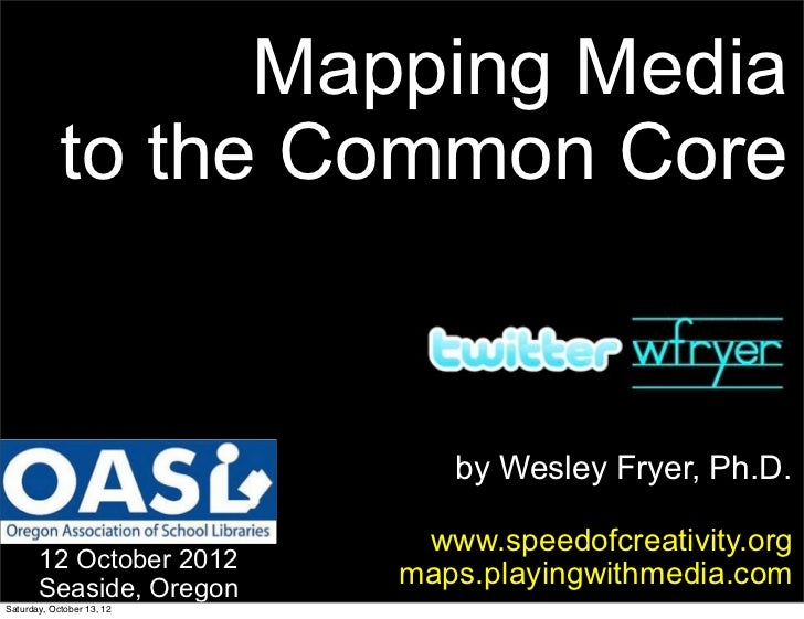 Mapping Media            to the Common Core                              by Wesley Fryer, Ph.D.                           ...