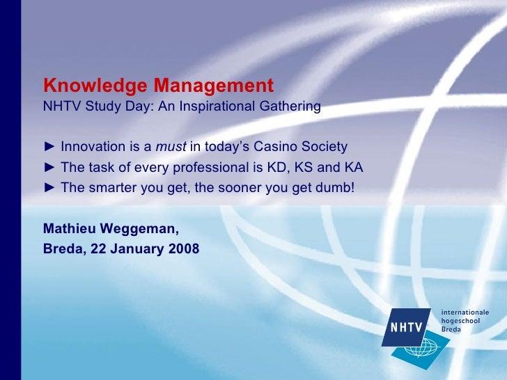 Knowledge Management <ul><li>NHTV Study Day: An Inspirational Gathering </li></ul><ul><li>►  Innovation is a  must  in tod...