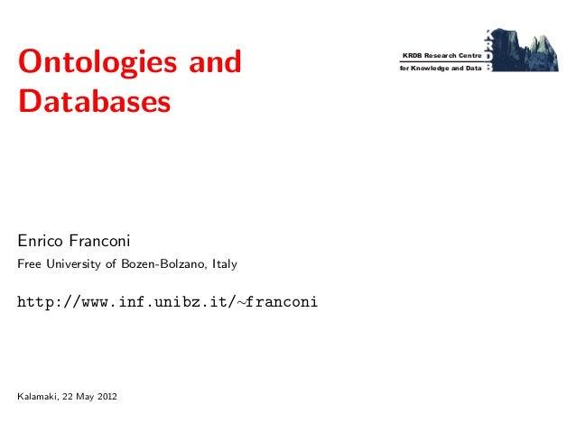 Ontologies and Databases  Enrico Franconi Free University of Bozen-Bolzano, Italy  http://www.inf.unibz.it/∼franconi  Kala...
