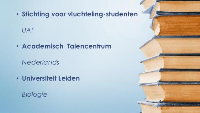 • Stichting voor vluchteling-studenten UAF • Academisch Talencentrum Nederlands • Universiteit Leiden Biologie