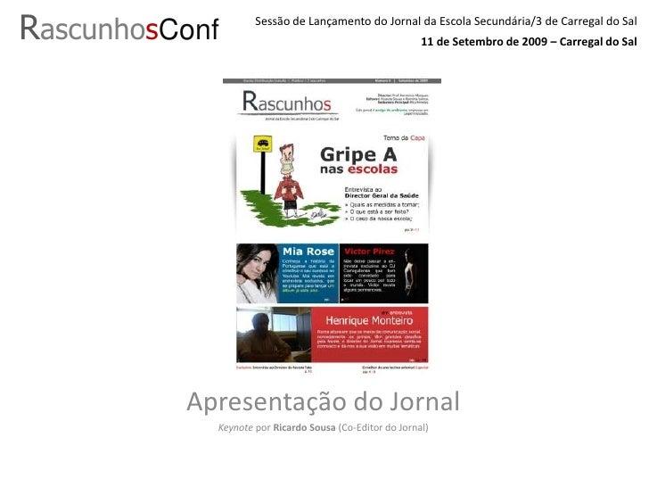Sessão de Lançamento do Jornal da Escola Secundária/3 de Carregal do Sal<br />RascunhosConf<br />11 de Setembro de 2009 – ...