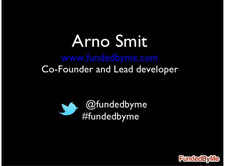 Arno Smit    www.fundedbyme.comCo-Founder and Lead developer      • @fundedbyme        #fundedbyme