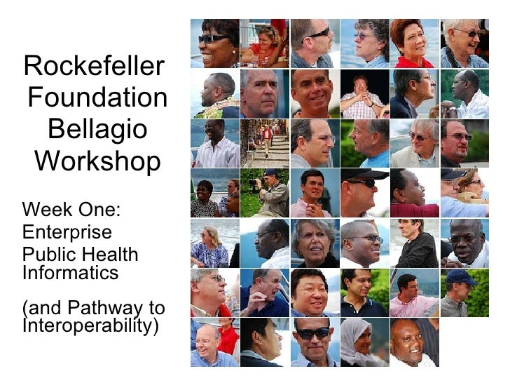 Rockefeller  Foundation Bellagio Workshop Week One: Enterprise Public Health Informatics  (and Pathway to Interoperability)