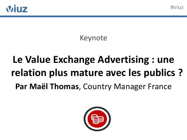 KeynoteLe Value Exchange Advertising : unerelation plus mature avec les publics ?Par Maël Thomas, Country Manager France#v...