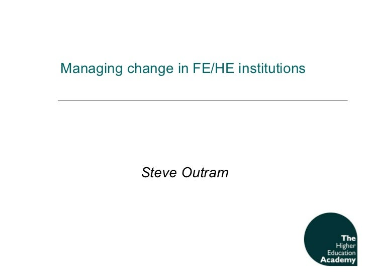 M anaging change in FE/HE institutions  Steve Outram
