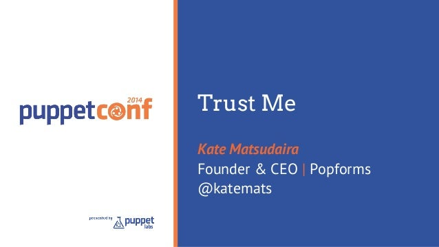 Trust Me  Kate Matsudaira  Founder & CEO | Popforms  @katemats