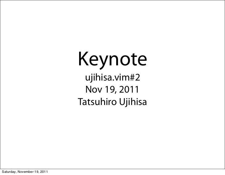 Keynote                                ujihisa.vim#2                                Nov 19, 2011                          ...