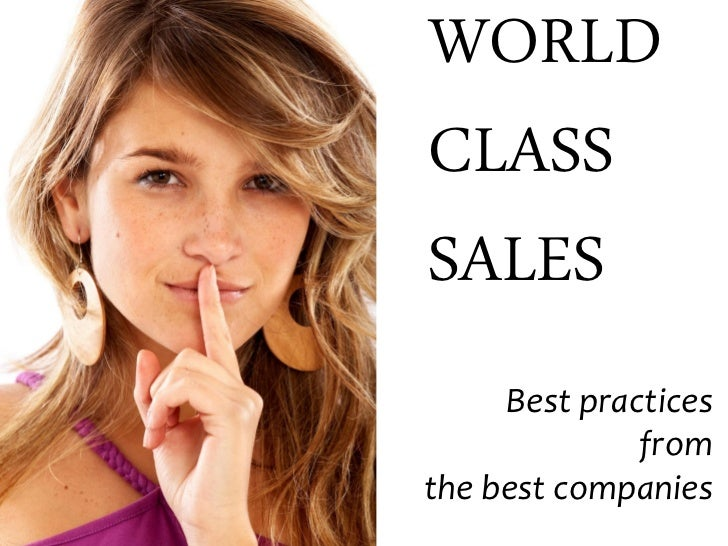 WORLD CLASS SALES      Best practices               from the best companies