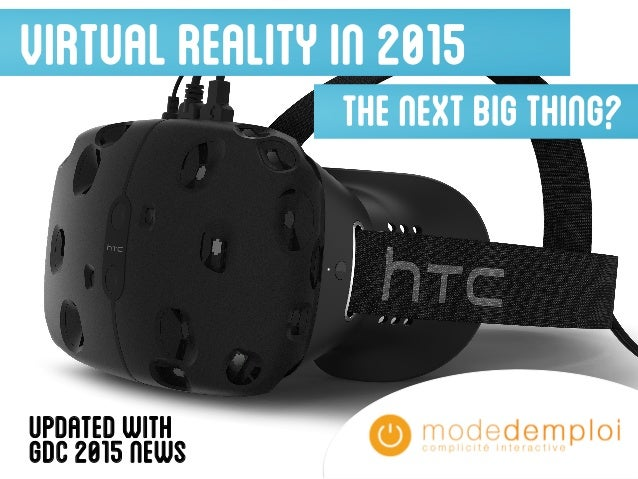 VIRTUALREALITYIN2015 Thenextbigthing? Updatedwith GDC2015news