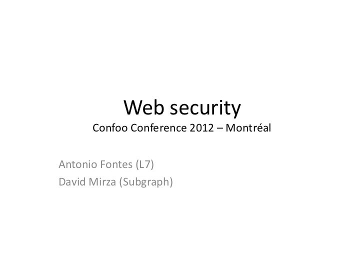 Web security      Confoo Conference 2012 – MontréalAntonio Fontes (L7)David Mirza (Subgraph)