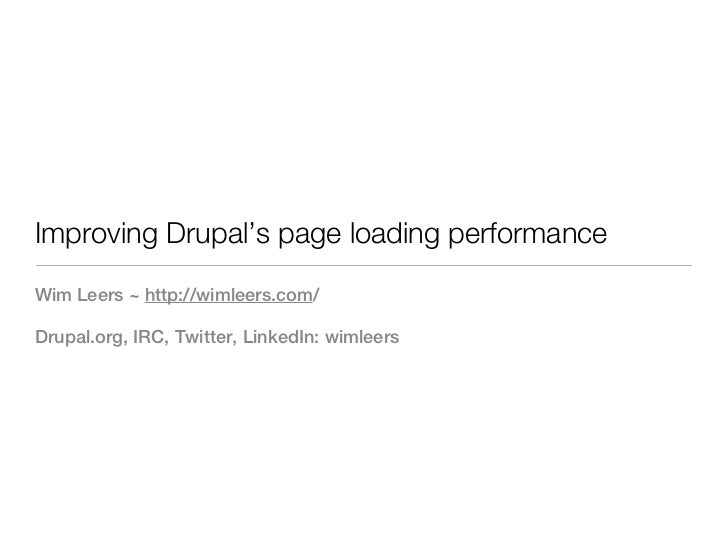 Improving Drupal's page loading performanceWim Leers ~ http://wimleers.com/Drupal.org, IRC, Twitter, LinkedIn: wimleers