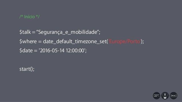 "$talk =""Segurança_e_mobilidade""; $where = date_default_timezone_set('Europe/Porto'); $date = '2016-05-14 12:00:00'; start(..."