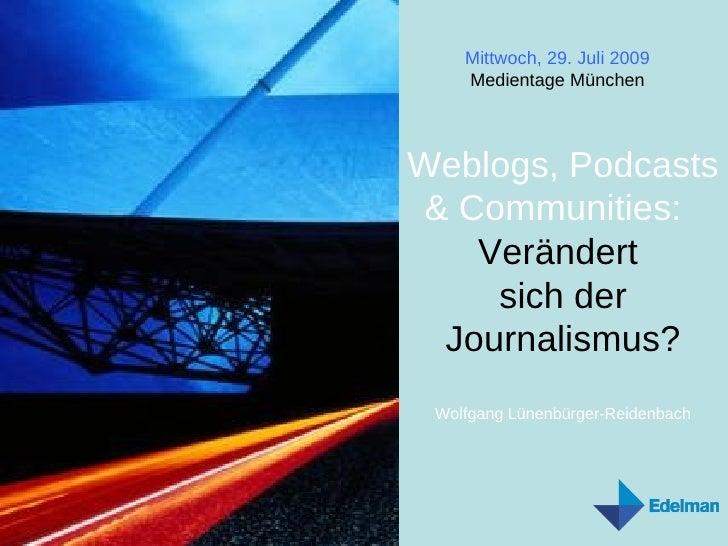 Weblogs, Podcasts & Communities:  Verändert  sich der Journalismus? Wolfgang Lünenbürger-Reidenbach Dienstag, 26. Mai 200...