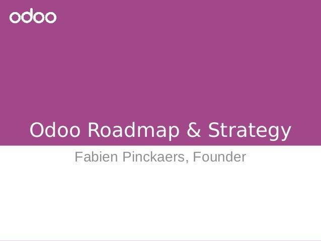 Odoo Roadmap & Strategy Fabien Pinckaers, Founder