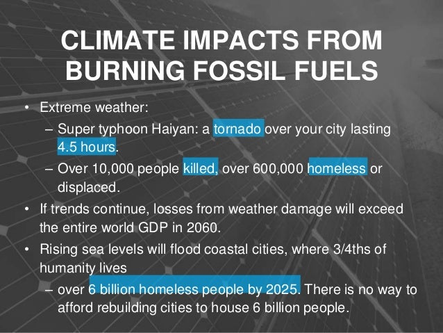 the effect of burning fossil fuels Transcript of economic, social and political effects of fossil fuels economic, social and political effects of fossil fuels section i and constantly burning gas.