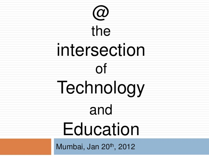 @         theintersection          ofTechnology         and EducationMumbai, Jan 20th, 2012