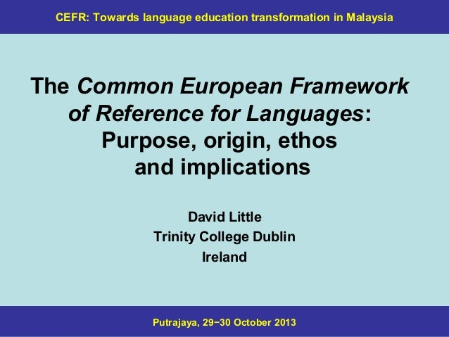 CEFR: Towards language education transformation in Malaysia  The Common European Framework of Reference for Languages: Pur...