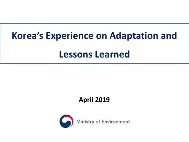 April 2019 Korea's Experience on Adaptation and Lessons Learned