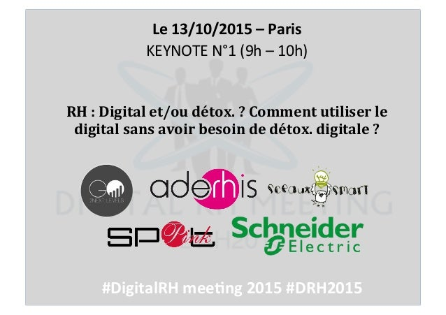 RH#:#Digital#et/ou#détox.#?#Comment#utiliser#le# digital#sans#avoir#besoin#de#détox.#digitale#?! Le#13/10/2015#–#Paris# KE...