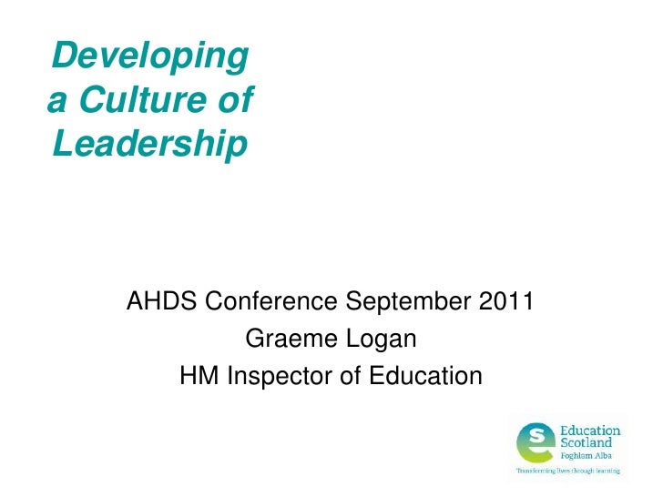Developing a Culture of Leadership<br />AHDS Conference September 2011<br />Graeme Logan<br />HM Inspector of Education<br />