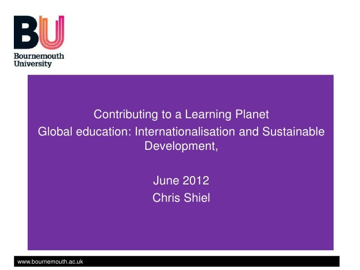 Contributing to a Learning Planet      Global education: Internationalisation and Sustainable                          Dev...