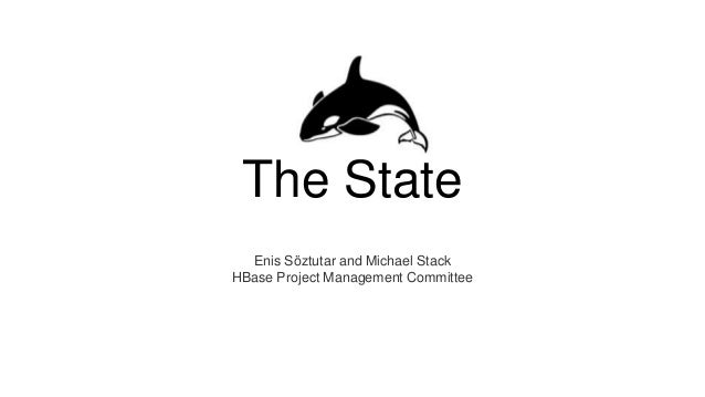 The State Enis Söztutar and Michael Stack HBase Project Management Committee