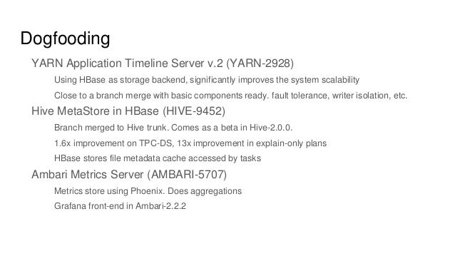 Dogfooding YARN Application Timeline Server v.2 (YARN-2928) Using HBase as storage backend, significantly improves the sys...