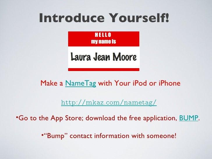 http://mkaz.com/nametag/ <ul><li>Make a  NameTag  with Your iPod or iPhone </li></ul><ul><li>Go to the App Store; download...