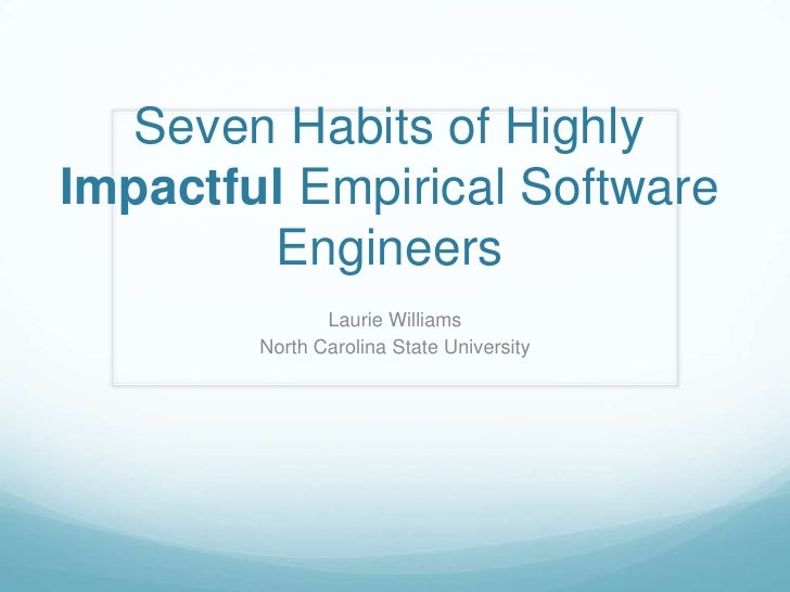Seven Habits of Highly Impactful Empirical Software Engineers<br />Laurie Williams<br />North Carolina State University<br />