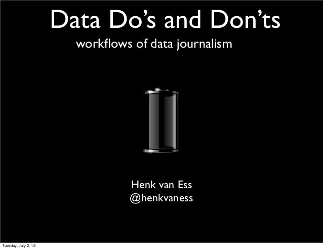 Data Do's and Don'ts Henk van Ess @henkvaness workflows of data journalism Tuesday, July 2, 13