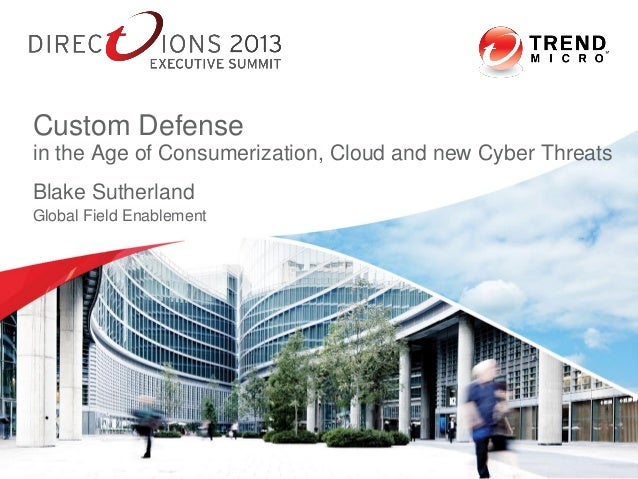 Blake Sutherland Global Field Enablement Custom Defense in the Age of Consumerization, Cloud and new Cyber Threats 7/4/201...