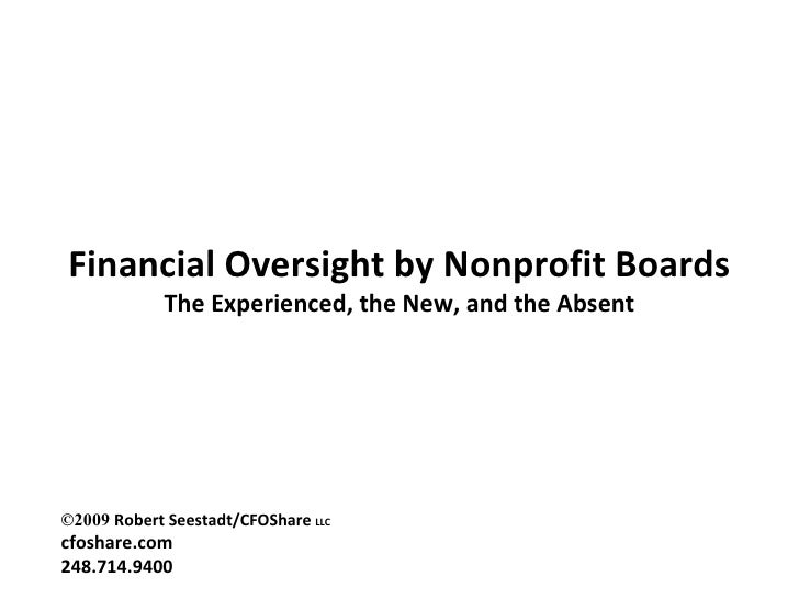 Financial Oversight by Nonprofit Boards The Experienced, the New, and the Absent ©2009  Robert Seestadt/CFOShare  LLC cfos...